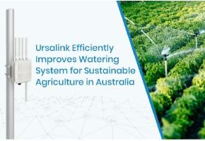 Ursalink совершенствует ирригационную систему точного земледелия